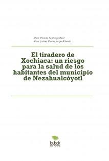 El tiradero de Xochiaca: un riesgo para la salud de los habitantes del municipio de Nezahualcóyotl