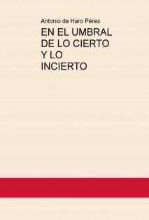 EN EL UMBRAL DE LO CIERTO Y LO INCIERTO