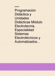 Programación Didáctica y Unidades Didácticas Módulo Electrotecnia. Especialidad Sistemas Electrotécnicos y Automatizados