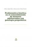 Problemática bioética en el consentimiento de menores adolescentes con patología psiquiátrica