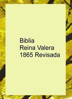 Biblia Reina Valera 1865 Revisada