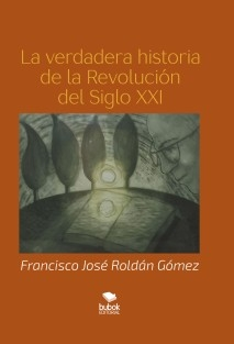La verdadera historia de la Revolución del Siglo XXI