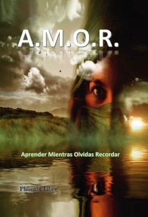 A.M.O.R. Aprender Mientras Olvidas Recordar