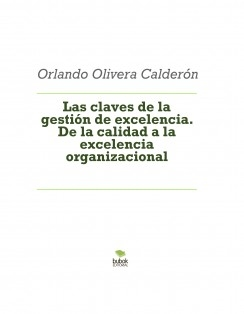 Las claves de la gestión de excelencia. De la calidad a la excelencia organizacional