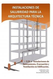 INSTALACIONES DE SALUBRIDAD PARA LA ARQUITECTURA TÉCNICA. U.D.2 Instalaciones de Saneamiento, Evacuación y Ventilación en Edificación