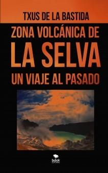 ZONA VOLCÁNICA DE LA SELVA. UN VIAJE AL PASADO