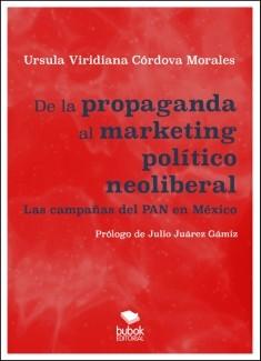 DE LA PROPAGANDA AL MARKETING POLÍTICO NEOLIBERAL. Las campañas del PAN en México