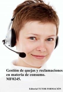 Gestión de quejas y reclamaciones en materia de consumo. MF0245.