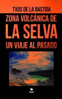 ZONA VOLCÁNICA DE LA SELVA. UN VIAJE AL PASADO (versión color)