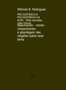 PRÉ-EXISTÊNCIA E PÓS-EXISTÊNCIA DA ALMA - Vidas passadas, vidas futuras