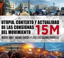 UTOPIA, CONTEXTO Y ACTUALIDAD DE LAS CONSIGNAS DEL MOVIMIENTO 15M
