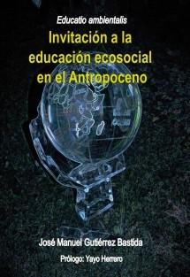 Educatio ambientalis. Invitación a la educación ecosocial en el Antropoceno