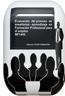 Evaluación del proceso de enseñanza-aprendizaje en Formación Profesional para el empleo. MF1445.