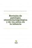 Revisión de patología otorrinolaringológica y de vía aérea en la infancia