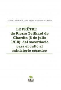 LE PRÊTRE de Pierre Teilhard de Chardin (8 de julio 1918): del sacerdocio para el culto al ministerio cósmico
