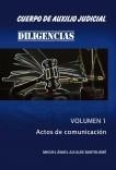 CUERPO DE AUXILIO JUDICIAL. DILIGENCIAS. Volumen 1. Actos de comunicación.