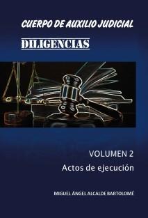 CUERPO DE AUXILIO JUDICIAL. DILIGENCIAS. Volumen 2. Actos de ejecución.