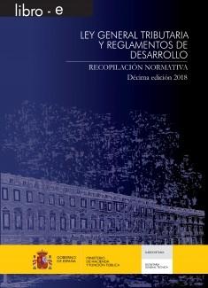 LEY GENERAL TRIBUTARIA Y REGLAMENTOS DE DESARROLLO. DÉCIMA EDICIÓN 2018