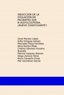 INDUCCIÓN DE LA OVULACIÓN EN  PACIENTES SOP. N-ACETILCISTEINA. ¿NUEVO COADYUVANTE?.