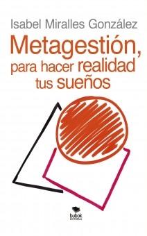 Libro METAGESTIÓN, para hacer realidad tus sueños, autor Isabel Miralles González