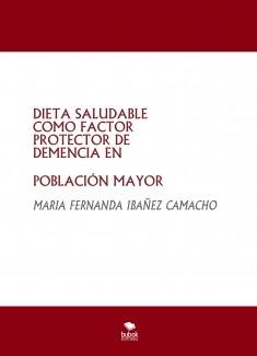 DIETA SALUDABLE COMO FACTOR PROTECTOR DE DEMENCIA EN POBLACIÓN MAYOR