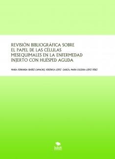 REVISIÓN BIBLIOGRÁFICA SOBRE EL PAPEL DE LAS CÉLULAS MESEQUIMALES EN LA ENFERMEDAD INJERTO CON HUÉSPED AGUDA