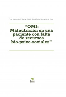 """""""OMI: Malnutrición en una paciente con falta de recursos bio-psico-sociales"""""""