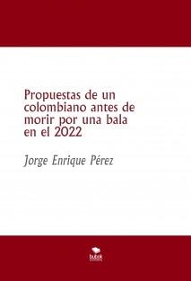 Propuestas de un colombiano antes de morir por una bala en el 2022