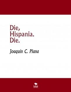 Die, Hispania. Die.