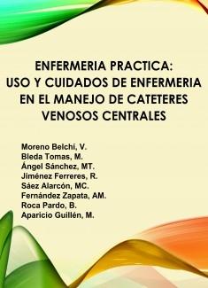 ENFERMERIA PRACTICA: USO Y CUIDADOS DE ENFERMERIA EN EL MANEJO DE CATETERES VENOSOS CENTRALES