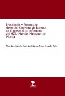 PREVALENCIA Y FACTORES DE RIESGO DEL SÍNDROME DE BURNOUT EN EL PERSONAL DE ENFERMERÍA DEL HOSPITAL MORALES MESEGUER DE MURCIA.