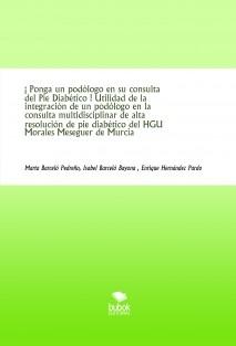 ¡ Ponga un podólogo en su consulta del Pie Diabético ! Utilidad de la integración de un podólogo en la consulta multidisciplinar de alta resolución de pie diabético del HGU Morales Meseguer de Murcia