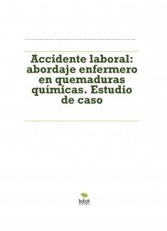 Accidente laboral: abordaje enfermero en quemaduras químicas. Estudio de caso