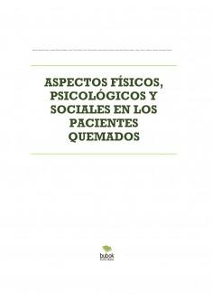 ASPECTOS FÍSICOS, PSICOLÓGICOS Y SOCIALES EN LOS PACIENTES QUEMADOS