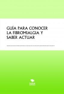 GUÍA PARA CONOCER LA FIBROMIALGIA Y SABER ACTUAR