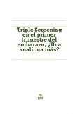 Triple Screening en el primer trimestre del embarazo, ¿Una analítica más?