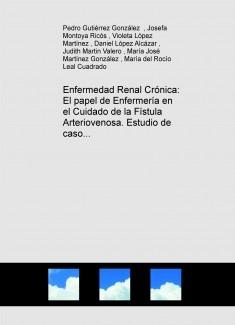 Enfermedad Renal Crónica: El papel de Enfermería en el Cuidado de la Fístula Arteriovenosa. Estudio de caso