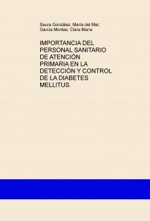 IMPORTANCIA DEL PERSONAL SANITARIO DE ATENCIÓN PRIMARIA EN LA DETECCIÓN Y CONTROL DE LA DIABETES MELLITUS.