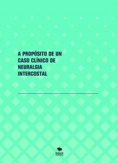 A PROPÓSITO DE UN CASO CLÍNICO DE NEURALGIA INTERCOSTAL