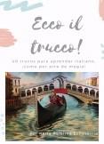 ECCO IL TRUCCO! 40 Trucos para aprender italiano ¡como por arte de magia!