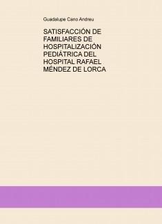 SATISFACCIÓN DE FAMILIARES DE HOSPITALIZACIÓN PEDIÁTRICA DEL HOSPITAL RAFAEL MÉNDEZ DE LORCA