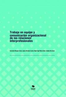 TRABAJO EN EQUIPO Y COMUNICACIÓN ORGANIZACIONAL DE LAS RELACIONES INTERPROFESIONALES
