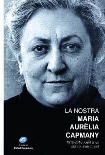 La nostra Maria Aurèlia Capmany - 1918-2018: cent anys del seu naixement