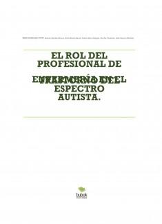 EL ROL DEL PROFESIONAL DE ENFERMERÍA EN EL TRASTORNO DEL ESPECTRO AUTISTA.