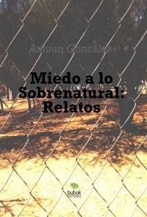 Miedo a lo Sobrenatural: Relatos