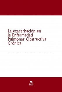La exacerbación en la Enfermedad Pulmonar Obstructiva Crónica