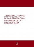ATENCIÓN A TRAVES DE LA METODOLOGÍA ENFERMERA DE LA ESQUIZOFRENIA