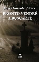 Libro Pronto vendré a buscarte, autor Javier González Alcocer