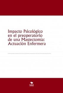 Impacto Psicológico en el preoperatorio de una Mastectomía: Actuación Enfermera