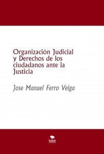 Organización Judicial y Derechos de los ciudadanos ante la Justicia